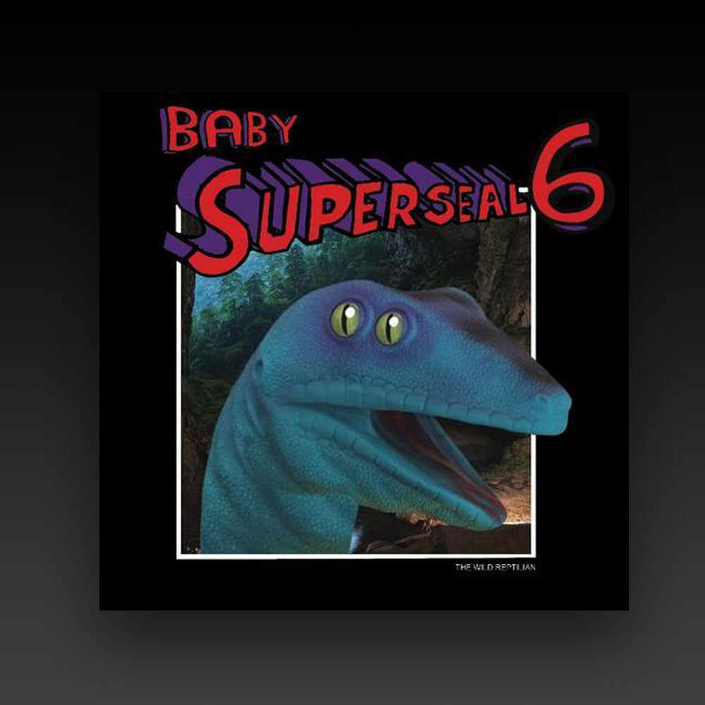 BABY SUPER SEAL 6 (WILD REPTILIAN COLORED VINYL) 7